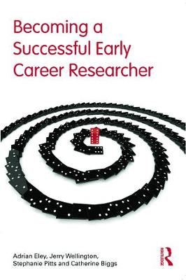 Becoming a Successful Early Career Researcher by Adrian Eley, Jerry Wellington, Stephanie Pitts, Catherine Biggs