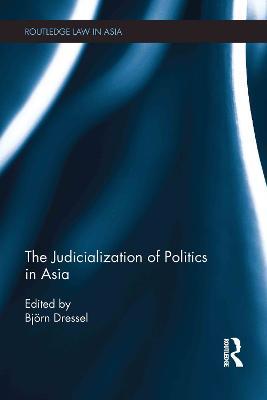 The Judicialization of Politics in Asia by Bjorn Dressel