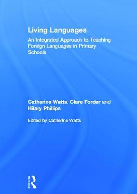 Living Languages An Integrated Approach to Teaching Foreign Languages in Primary Schools by Catherine Watts, Clare Forder, Hilary Phillips
