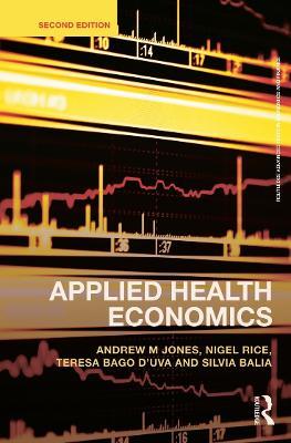 Applied Health Economics by Andrew M. Jones, Nigel Rice, Teresa Bago D'Uva, Silvia Balia