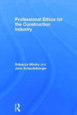 Professional Ethics for the Construction Industry by Rebecca Mirsky, John Schaufelberger