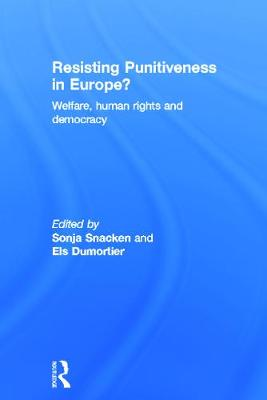 Resisting Punitiveness in Europe? Welfare, Human Rights and Democracy by Sonja (Brussels Free University, Belgium) Snacken
