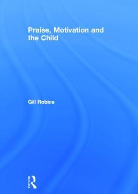 Praise, Motivation and the Child by Gill Robins