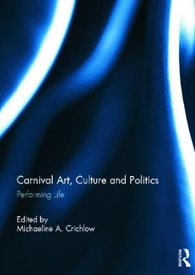Carnival Art, Culture and Politics Performing Life by Michaeline Crichlow