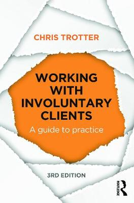 Working with Involuntary Clients A Guide to Practice by Chris Trotter