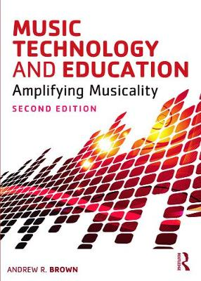 Music Technology and Education Amplifying Musicality by Andrew (Griffith University Brisbane Australia) Brown