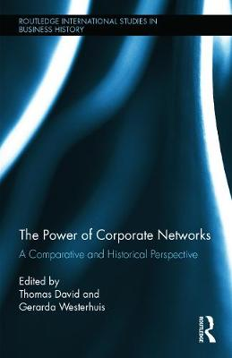 The Power of Corporate Networks A Comparative and Historical Perspective by Gerarda Westerhuis