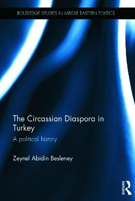 The Circassian Diaspora in Turkey A Political History by Zeynel Abidin (SOAS, UK) Besleney