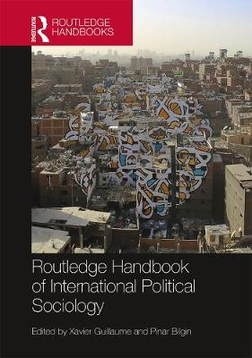 Routledge Handbook of International Political Sociology by Xavier Guillaume