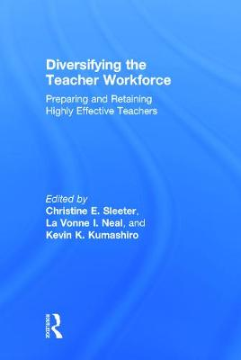 Diversifying the Teacher Workforce Preparing and Retaining Highly Effective Teachers by Christine E. Sleeter