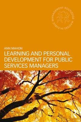 Learning and Personal Development for Public Services Managers by Ann (University of Manchester, UK) Mahon