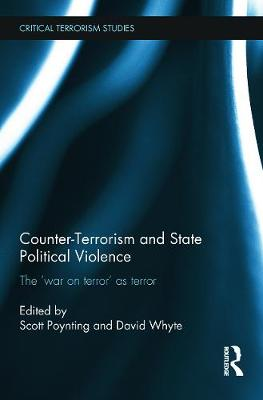Counter-Terrorism and State Political Violence The 'War on Terror' as Terror by Professor Scott Poynting