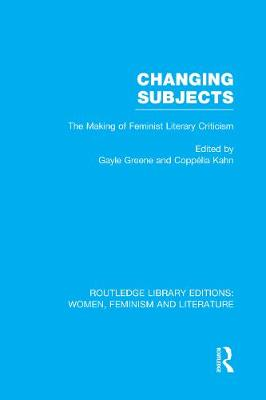 Changing Subjects The Making of Feminist Literary Criticism by Gayle Greene