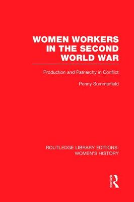 Women Workers in the Second World War Production and Patriarchy in Conflict by Penny Summerfield