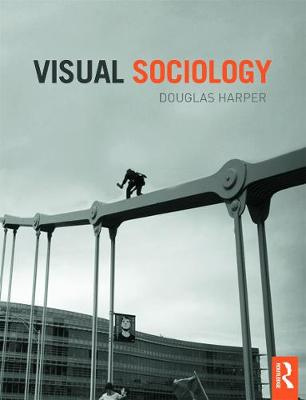 Visual Sociology An Introduction by Douglas Harper