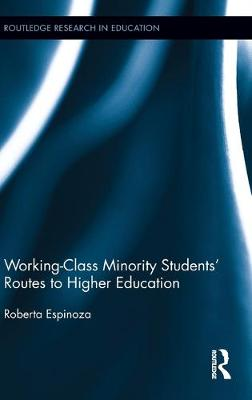 Working-Class Minority Students' Routes to Higher Education by Roberta (California State University, USA) Espinoza