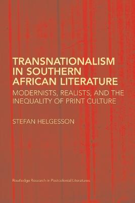 Transnationalism in Southern African Literature Modernists, Realists, and the Inequality of Print Culture by Stefan (Upsala University, Sweden) Helgesson