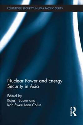 Nuclear Power and Energy Security in Asia by Rajesh (Nanyang Technological University, Singapore) Basrur