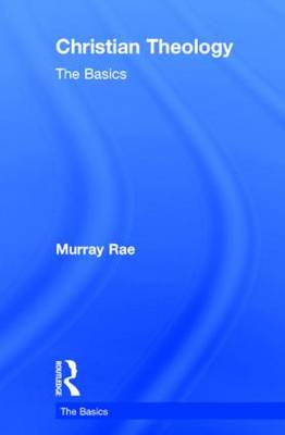 Christian Theology: The Basics by Murray (University of Otago, New Zealand) Rae