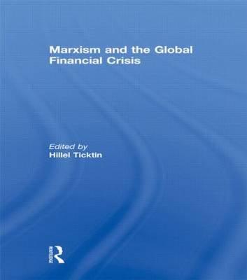Marxism and the Global Financial Crisis by Hillel (University of Glasgow, UK) Ticktin