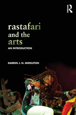 Rastafari and the Arts An Introduction by Darren J. N. Middleton