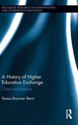 A History of Higher Education Exchange China and America by Teresa Brawner (Crowder College, USA) Bevis