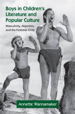 Boys in Children's Literature and Popular Culture Masculinity, Abjection, and the Fictional Child by Annette (Eastern Michigan University, USA) Wannamaker