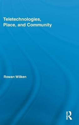 Teletechnologies, Place and Community by Rowan Wilkin