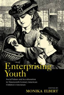 Enterprising Youth Social Values and Acculturation in Nineteenth-Century American Children's Literature by Monika Elbert