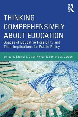 Thinking Comprehensively About Education Spaces of Educative Possibility and their Implications for Public Policy by Ezekiel Dixon-Roman