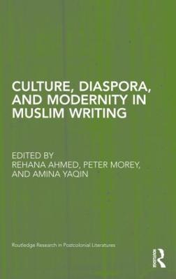 Culture, Diaspora, and Modernity in Muslim Writing by Rehana (The Open University, UK) Ahmed