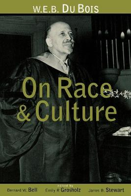W.E.B.Du Bois on Race and Culture Critiques and Extrapolations by Bernard W. Bell, Emily R. Grosholz, James B. (all of Pennsylvania State University, USA) Stewart