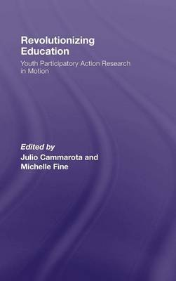 Revolutionizing Education Youth Participatory Action Research in Motion by Julio (University of Arizona, USA) Cammarota
