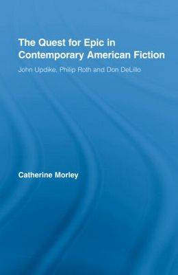 The Quest for Epic in Contemporary American Fiction by Catherine Morley