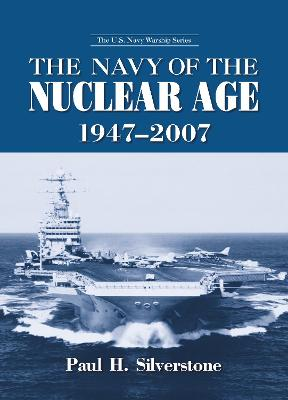 The Navy of the Nuclear Age, 1947-2007 by Paul Silverstone