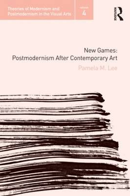 New Games Postmodernism After Contemporary Art by Pamela M. (Stanford University, USA) Lee