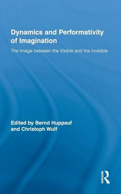 Dynamics and Performativity of Imagination by Bernd Huppauf