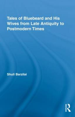 Tales of Bluebeard and His Wives from Late Antiquity to Postmodern Times by Shuli (The Hebrew University of Jerusalem, Israel) Barzilai
