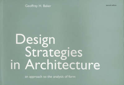 Design Strategies in Architecture An Approach to the Analysis of Form by Geoffrey H. Baker