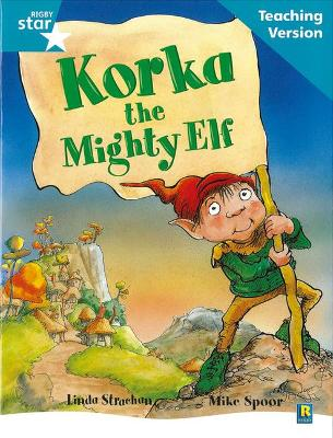 Rigby Star Guided Reading Turquoise Level: Korka the mighty elf Teaching Version by