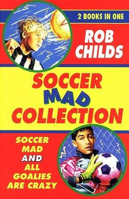 The Soccer Mad Collection by Rob Childs
