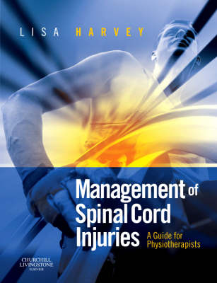 Management of Spinal Cord Injuries A Guide for Physiotherapists by Lisa Harvey