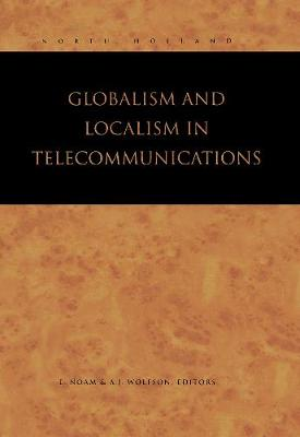 Globalism and Localism in Telecommunications by Eli M. Noam