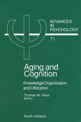 Aging and Cognition Knowledge Organization and Utilization by Thomas M. Hess