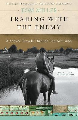 Trading with the Enemy A Yankee Travels Through Castro's Cuba by Tom Miller