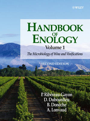 Handbook of Enology Handbook of Enology, Volume 1 Microbiology of Wine and Vinifications by Pascal Ribereau-Gayon