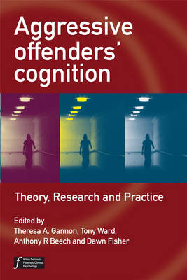 Aggressive Offenders' Cognition Theory, Research and Practice by Theresa A. Gannon