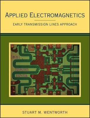 Applied Electromagnetics Early Transmission Lines Approach by Stuart M. Wentworth