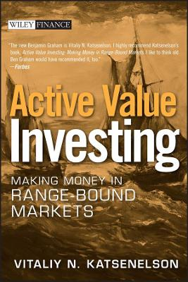 Active Value Investing Making Money in Range-Bound Markets by Vitaliy N. Katsenelson