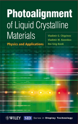 Photoalignment of Liquid Crystalline Materials Physics and Applications by Vladimir G. Chigrinov, Vladimir M. Kozenkov, Hoi-Sing Kwok
